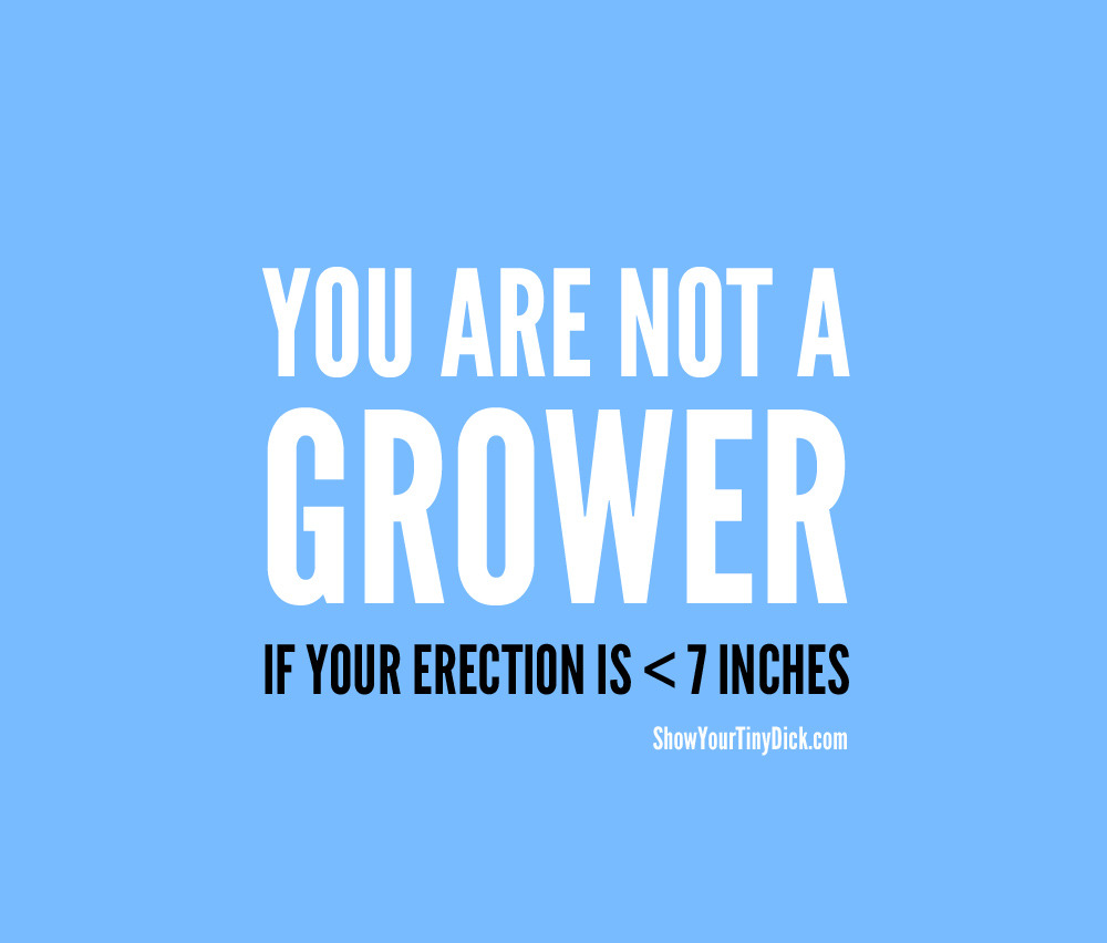 Erection under 7 inches? You're not a grower