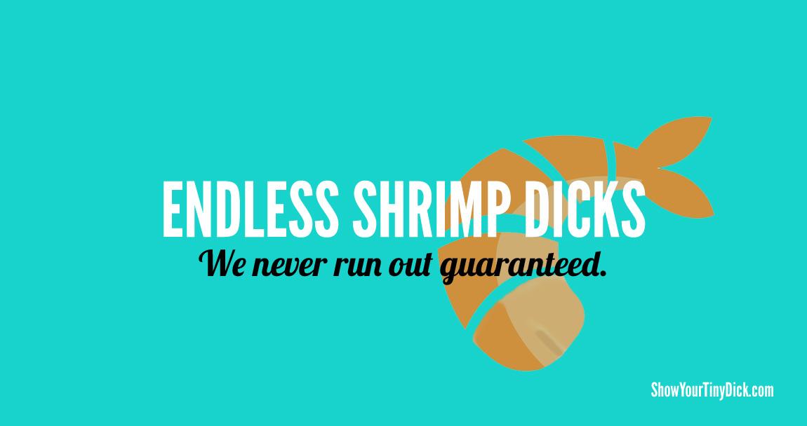 Endless shrimp dicks