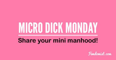 Micro Dick Monday