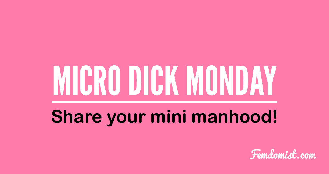 Micro Dick Monday: Celebrate Every Monday! #MDM