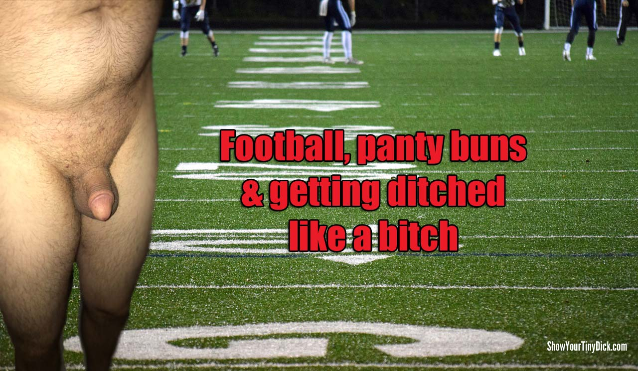 Football, panty buns and getting ditched like a bitch